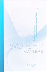 Worship Matters: Leading Others to Encounter the Greatness…