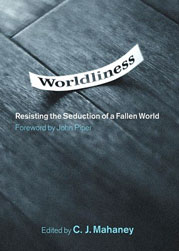 Worldliness: Resisting the Seduction of a Fallen World