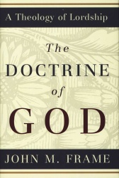 The Doctrine of God: A Theology of Lordship