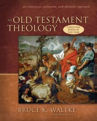 An Old Testament Theology: An Exegetical, Canonical, and T…