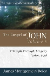 Boice Expositional Commentary Series: The Gospel of John Volume 5