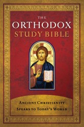 The Orthodox Study Bible: Ancient Christianity Speaks to Today