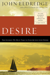 Desire: The Journey We Must Take to Find the Life God Offe…