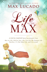 Life to the Max - A Max Lucado Sampler