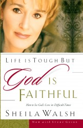 Life is Tough, But God is Faithful: How to See God