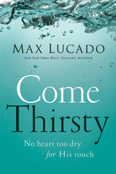 Come Thirsty: No Heart Too Dry for His Touch