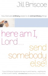 Here Am I, Lord...Send Somebody Else: How God Uses Ordinary People to Do Extraordinary Things