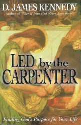 Led by the Carpenter: Finding God's Purpose for Your Life