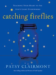 Catching Fireflies: Teaching Your Heart to See God's Light…