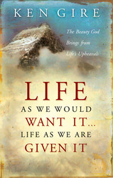 Life as We Would Want It . . . Life as We Are Given It: The Beauty God Brings from Life