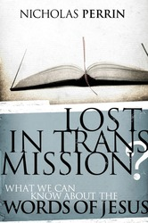 Lost In Transmission?: What We Can Know About the Words of…