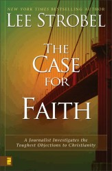Case for Faith: A Journalist Investigates the Toughest Objections to Christianity