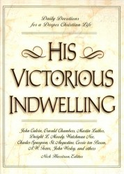 His Victorious Indwelling: Daily Devotions for a Deeper Ch…