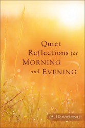 Quiet Reflections for Morning and Evening