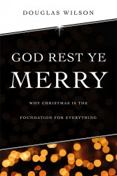 God Rest Ye Merry: Why Christmas Is the Foundation for Everything