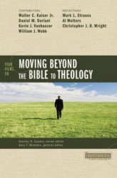 Counterpoints: Four Views on Moving Beyond the Bible to Theology