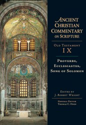 Ancient Christian Commentary on Scripture: Proverbs, Ecclesiastes, Song of Solomon (OT Vol 9)