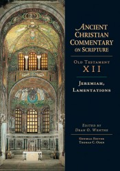 Ancient Christian Commentary on Scripture: Jeremiah, Lamentations (OT Vol 12)