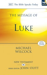 The Message of Luke (The Bible Speaks Today)