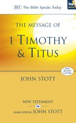 The Message of 1 Timothy and Titus (The Bible Speaks Today)