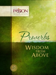 Proverbs: Wisdom From Above, The Passion Translation