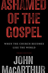 Ashamed of the Gospel (3rd Edition): When the Church Becomes Like the World