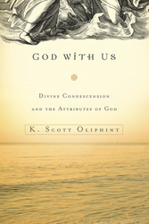 God with Us: Divine Condescension and the Attributes of God