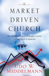 The Market-Driven Church: The Worldly Influence of Modern Culture on the Church in America