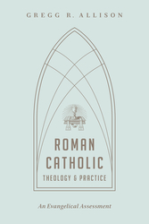 Roman Catholic Theology and Practice