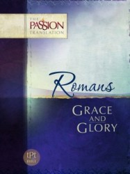 Romans: Grace and Glory - The Passion Translation