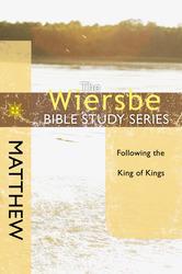 The Wiersbe Bible Study Series: Matthew: Following the King of Kings