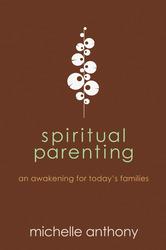 Spiritual Parenting: An Awakening for Today