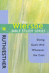 The Wiersbe Bible Study Series: Ruth/Esther: Doing God