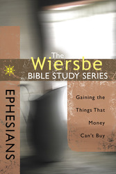 The Wiersbe Bible Study Series: Ephesians: Gaining the Things That Money Can