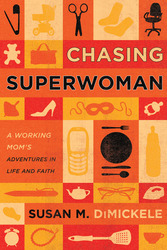 Chasing Superwoman: A Working Mom
