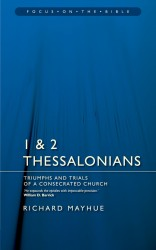 1 & 2 Thessalonians: Triumphs and Trials of a Consecrated Church - Focus on the Bible Commentary