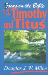 1 & 2 Timothy, Titus - Focus on the Bible Commentary