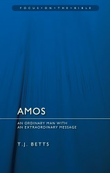 Amos: An Ordinary Man with an Extraordinary Message - Focus on the Bible Commentary