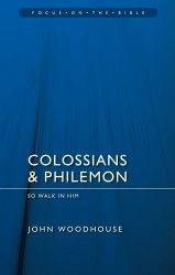 Colossians and Philemon: So Walk in Him - Focus on the Bible Commentary