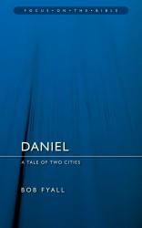 Daniel: Tale of Two Cities - Focus on the Bible Commentary
