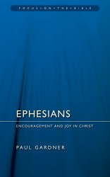 Ephesians: Encouragement and Joy in Christ - Focus on the Bible Commentary