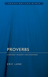 Proverbs: Everyday Wisdom for Everyone - Focus on the Bible Commentary