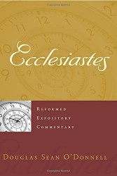 Ecclesiastes - Reformed Expository Commentary