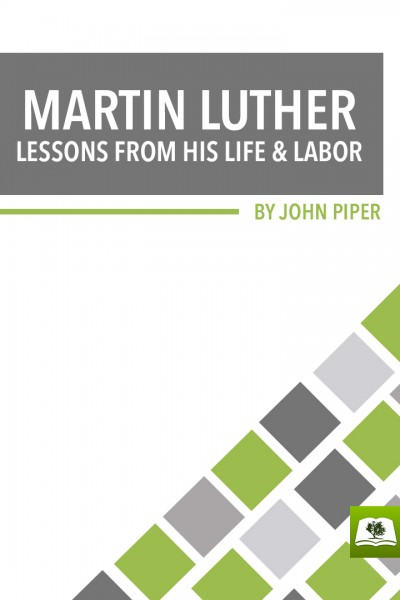 Martin Luther: Lessons from His Life and Labor