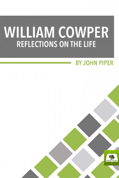 William Cowper: Reflections on the Life