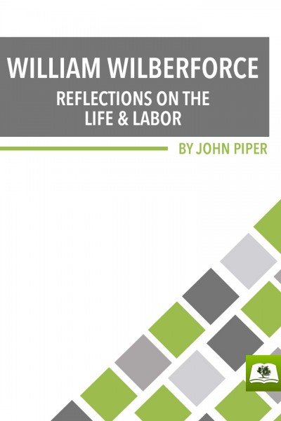 William Wilberforce: Reflections on the Life and Labor