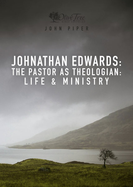 Jonathan Edwards: The Pastor as Theologian: Life and Ministry