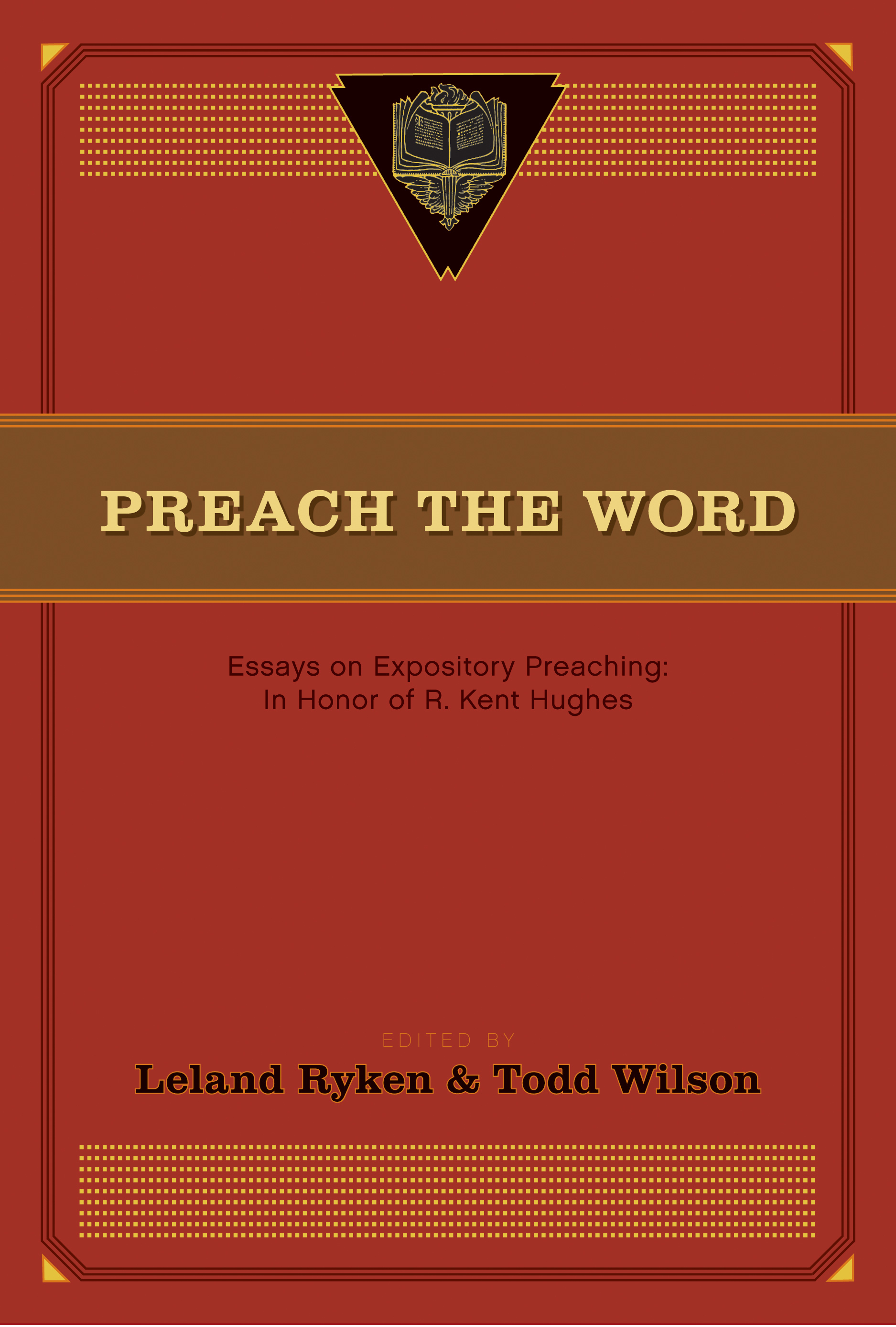 Preach the Word: Essays on Expository Preaching: In Honor of R. Kent Hughes