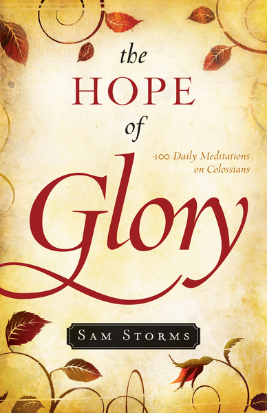 The Hope of Glory 100 Daily Meditations on Colossians