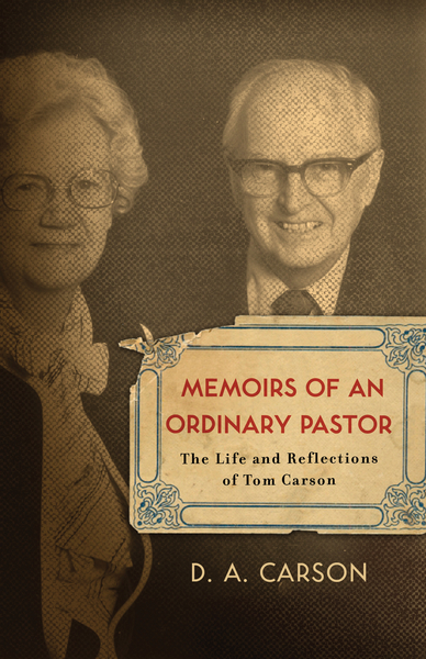 Memoirs of an Ordinary Pastor The Life and Reflections of Tom Carson